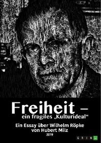 """Cover Freiheit - ein fragiles """"Kulturideal"""". Ein Essay über Wilhelm Röpke"""