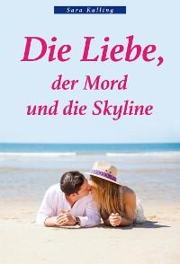 Cover Die Liebe, der Mord und die Skyline