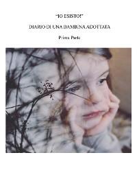 Cover Io esisto. Diario di una bambina adottata