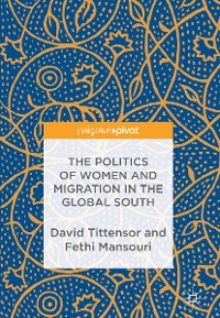 Cover The Politics of Women and Migration in the Global South