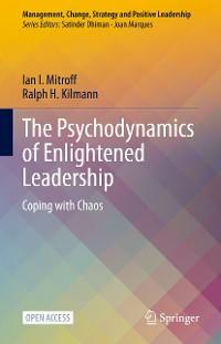 Cover The Psychodynamics of Enlightened Leadership