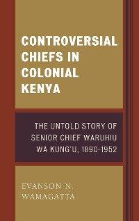 Cover Controversial Chiefs in Colonial Kenya
