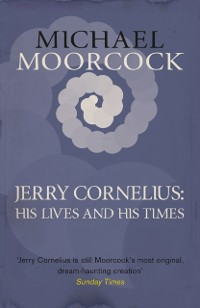 Cover Jerry Cornelius: His Lives and His Times