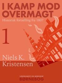 Cover I kamp mod overmagt. Historisk fortælling fra 1807