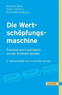 Cover Die Wertschöpfungsmaschine - Prozesse und Organisation aus der Strategie ableiten