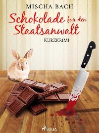 Cover Schokolade für den Staatsanwalt - Kurzkrimi