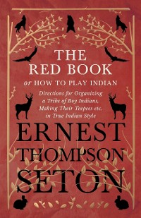 Cover The Red Book or How To Play Indian - Directions for Organizing a Tribe of Boy Indians, Making Their Teepees etc. in True Indian Style