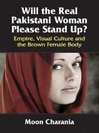 Cover Will the Real Pakistani Woman Please Stand Up?