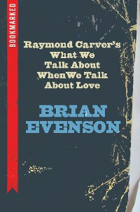 Cover Raymond Carver's What We Talk About When We Talk About Love: Bookmarked