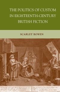 Cover The Politics of Custom in Eighteenth-Century British Fiction