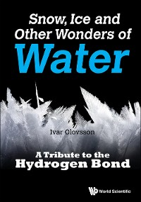 Cover Snow, Ice And Other Wonders Of Water: A Tribute To The Hydrogen Bond