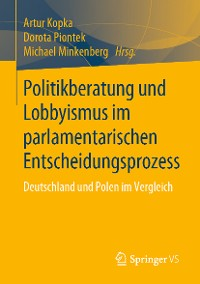 Cover Politikberatung und Lobbyismus im parlamentarischen Entscheidungsprozess