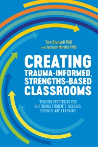 Cover Creating Trauma-Informed, Strengths-Based Classrooms