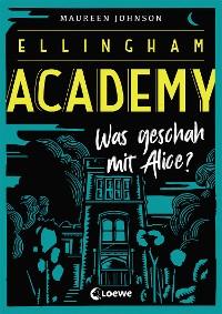 Cover Ellingham Academy 1 - Was geschah mit Alice?
