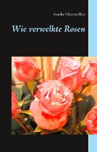 Cover Wie verwelkte Rosen