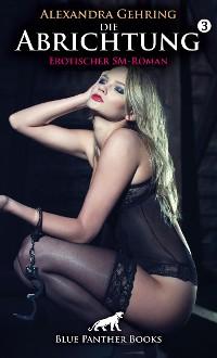 Cover Die Abrichtung 3 | Erotischer SM-Roman