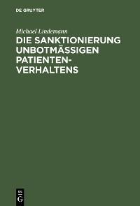 Cover Die Sanktionierung unbotmäßigen Patientenverhaltens