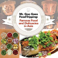 Cover Mr. Goo Goes Food Tripping: Famous Food and Delicacies in Asia's