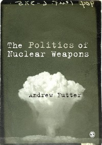 Cover The Politics of Nuclear Weapons