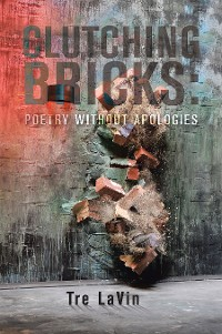 Cover Clutching Bricks: Poetry Without Apologies
