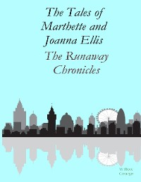 Cover The Tales of Marthette and Joanna Ellis: The Runaway Chronicles