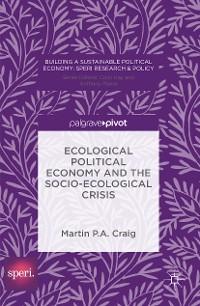 Cover Ecological Political Economy and the Socio-Ecological Crisis