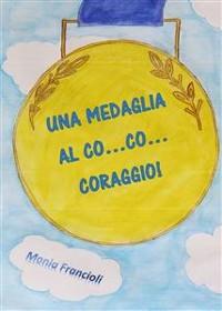Cover Una medaglia al co... co... coraggio!
