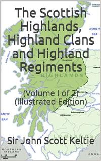 "Cover The Scottish Highlands, Highland Clans and Highland Regiments, Volume I (of 2) / On the Basis of Browne's ""History of the Highlands and Clans,"" but Entirely Re-Modelled and to a Large Extent Re-Written"