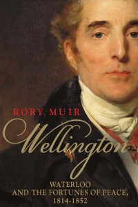 Cover Wellington: Waterloo and the Fortunes of Peace 1814-1852