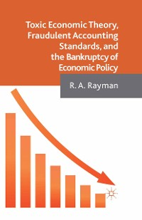 Cover Toxic Economic Theory, Fraudulent Accounting Standards, and the Bankruptcy of Economic Policy