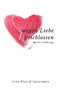 Cover Wegen Liebe geschlossen