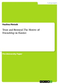 Cover Trust and Betrayal. The Motive of Friendship in Hamlet