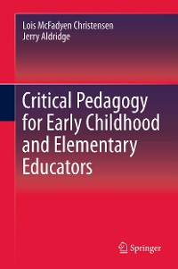 Cover Critical Pedagogy for Early Childhood and Elementary Educators