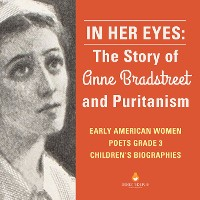 Cover In Her Eyes : The Story of Anne Bradstreet and Puritanism | Early American Women Poets Grade 3 | Children's Biographies
