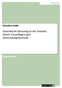 Cover Systemische Beratung in der Sozialen Arbeit. Grundlagen und Anwendungsbereiche