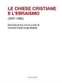 Cover Le chiese cristiane e l'ebraismo (1947-1982)