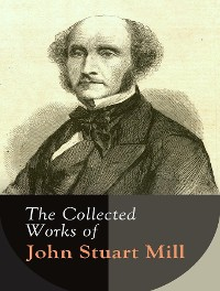 Cover The Complete Works of John Stuart Mill