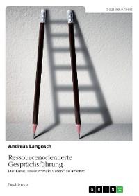 Cover Ressourcenorientierte Gesprächsführung. Die Kunst, ressourcenaktivierend zu arbeiten