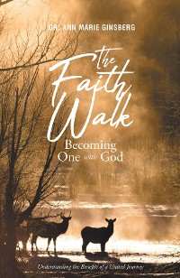 Cover The Faith Walk: Becoming One With God