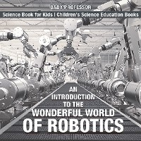 Cover An Introduction to the Wonderful World of Robotics - Science Book for Kids | Children's Science Education Books
