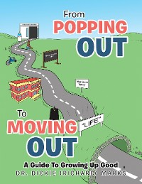 Cover From Popping out to Moving out : a Guide to Growing up Good