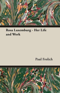 Cover Rosa Luxemburg - Her Life and Work