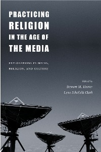 Cover Practicing Religion in the Age of the Media