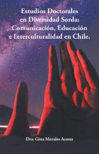 Cover Estudios Doctorales En Diversidad Sorda:  Comunicación, Educación E Interculturalidad En Chile.