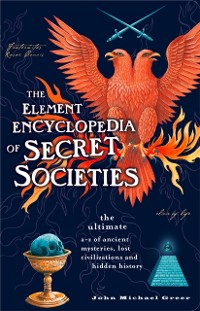 Cover Element Encyclopedia of Secret Societies: The Ultimate A-Z of Ancient Mysteries, Lost Civilizations and Forgotten Wisdom