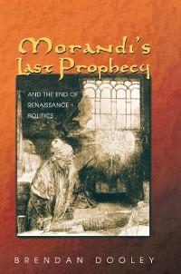 Cover Morandi's Last Prophecy and the End of Renaissance Politics