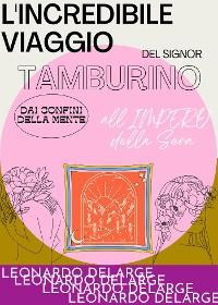 Cover L'Incredibile viaggio del Signor Tamburino dai confini della mente all'Impero della Sera