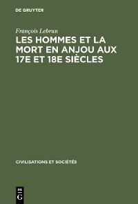 Cover Les hommes et la mort en Anjou aux 17e et 18e siècles