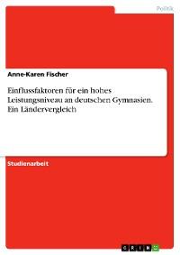 Cover Einflussfaktoren für ein hohes Leistungsniveau an deutschen Gymnasien. Ein Ländervergleich