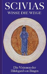 Cover Scivias - Wisse die Wege: Die Visionen der Hildegard von Bingen